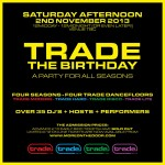 Press Releases &#8211; &#8220;Seasonal Saturday Shindig&#8221; &#8211; Trade &#8220;The Birthday&#8221; &#8211; Saturday 2nd November &#8211; Press Release Part One<p class='ctp-wud-title' style= 'font-family:inherit; font-size: 16px; line-height: 17px; margin: 0px; margin-top: 4px;'><span class='wudicon wudicon-category' style='font-size: 16px;'> </span><a href=